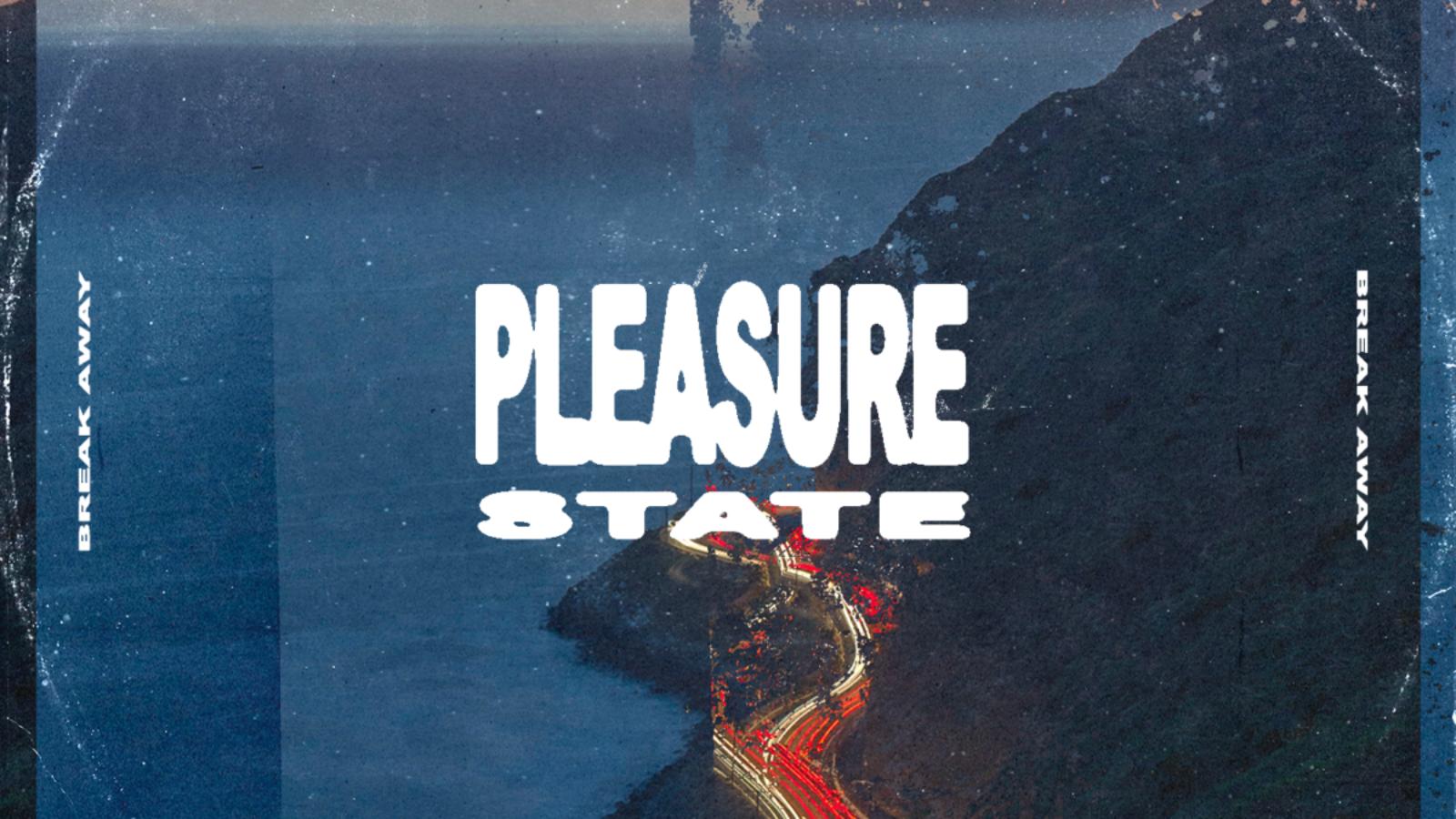 Pleasure State Break Awayb